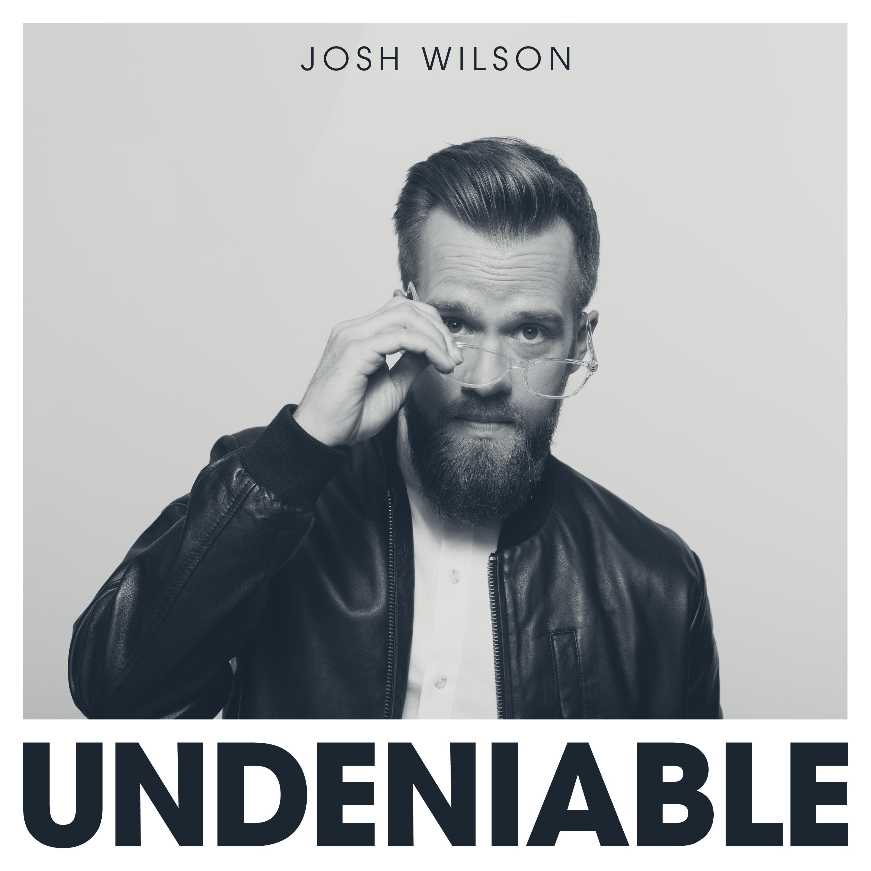 """Undeniable"" by Josh Wilson"